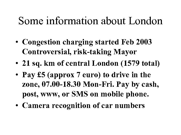 Some information about London • Congestion charging started Feb 2003 Controversial, risk-taking Mayor •