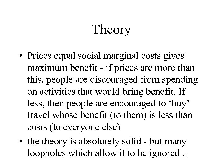 Theory • Prices equal social marginal costs gives maximum benefit - if prices are