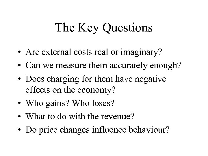 The Key Questions • Are external costs real or imaginary? • Can we measure