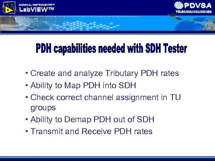 • Create and analyze Tributary PDH rates • Ability to Map PDH into