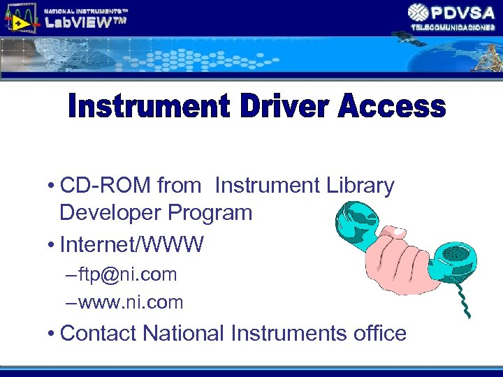 • CD-ROM from Instrument Library Developer Program • Internet/WWW – ftp@ni. com –