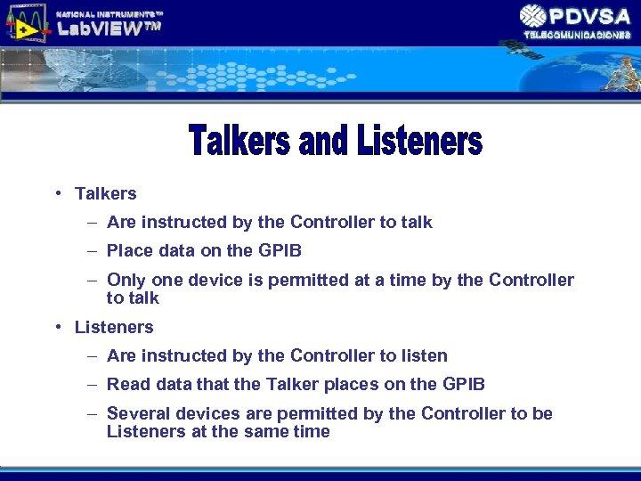 • Talkers – Are instructed by the Controller to talk – Place data