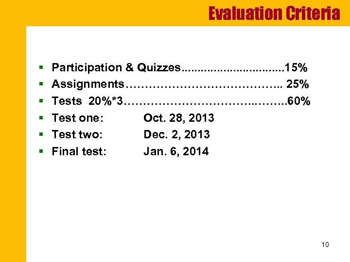 Evaluation Criteria § § § Participation & Quizzes. . . . 15% Assignments…………………. .