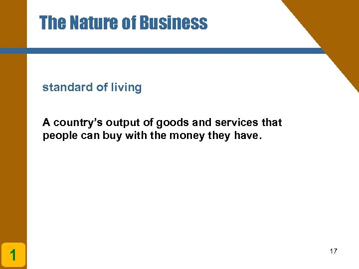 The Nature of Business standard of living A country's output of goods and services
