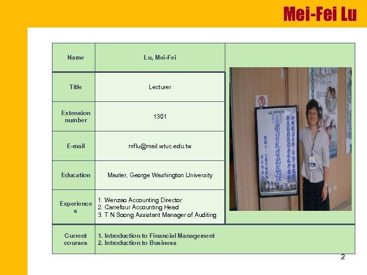 Mei-Fei Lu Name Lu, Mei-Fei Title Lecturer Extension number 1301 E-mail mflu@mail. wtuc. edu.
