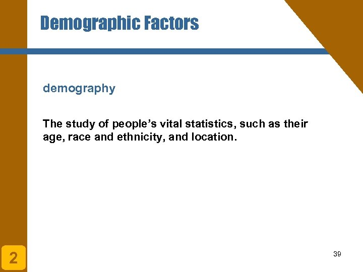 Demographic Factors demography The study of people's vital statistics, such as their age, race