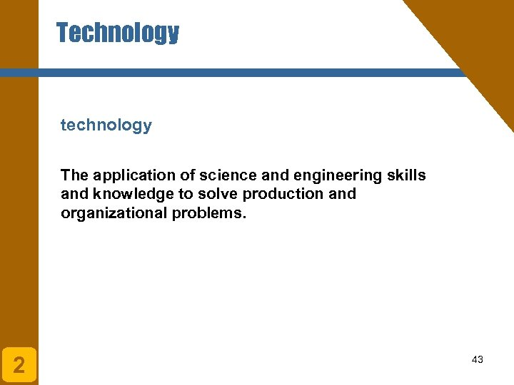Technology technology The application of science and engineering skills and knowledge to solve production