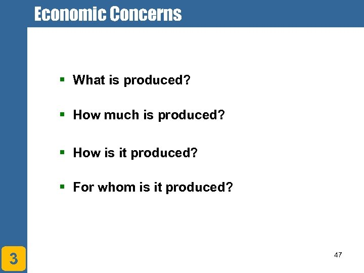 Economic Concerns § What is produced? § How much is produced? § How is