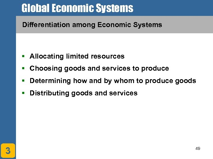 Global Economic Systems Differentiation among Economic Systems § Allocating limited resources § Choosing goods