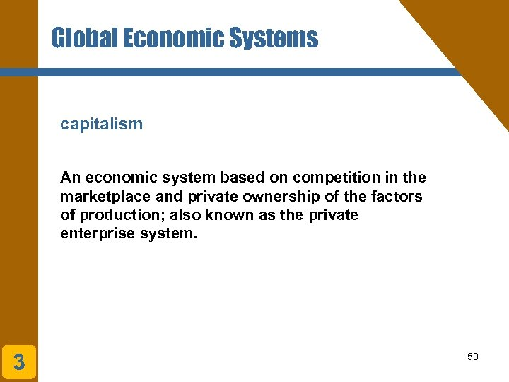 Global Economic Systems capitalism An economic system based on competition in the marketplace and