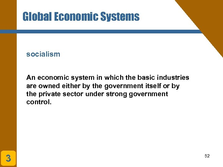 Global Economic Systems socialism An economic system in which the basic industries are owned