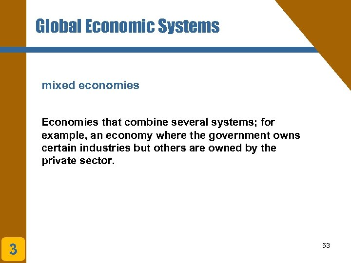 Global Economic Systems mixed economies Economies that combine several systems; for example, an economy