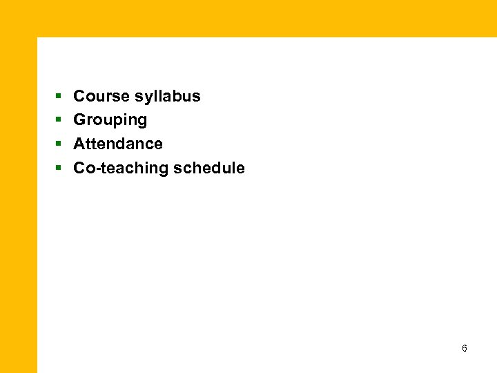 § § Course syllabus Grouping Attendance Co-teaching schedule 6