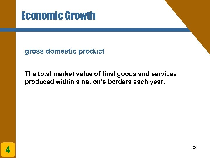Economic Growth gross domestic product The total market value of final goods and services