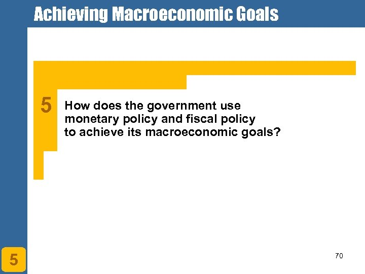 Achieving Macroeconomic Goals 5 5 How does the government use monetary policy and fiscal