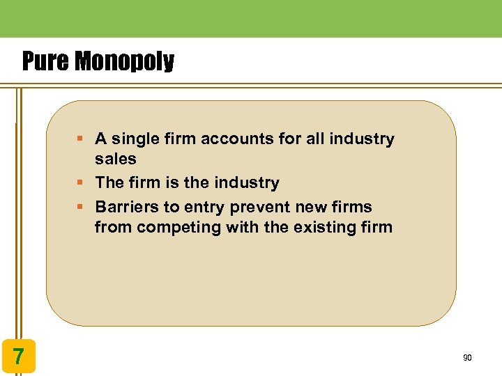 Pure Monopoly § A single firm accounts for all industry sales § The firm