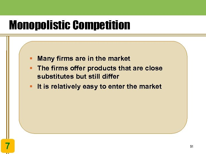 Monopolistic Competition § Many firms are in the market § The firms offer products