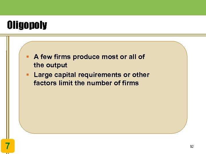 Oligopoly § A few firms produce most or all of the output § Large