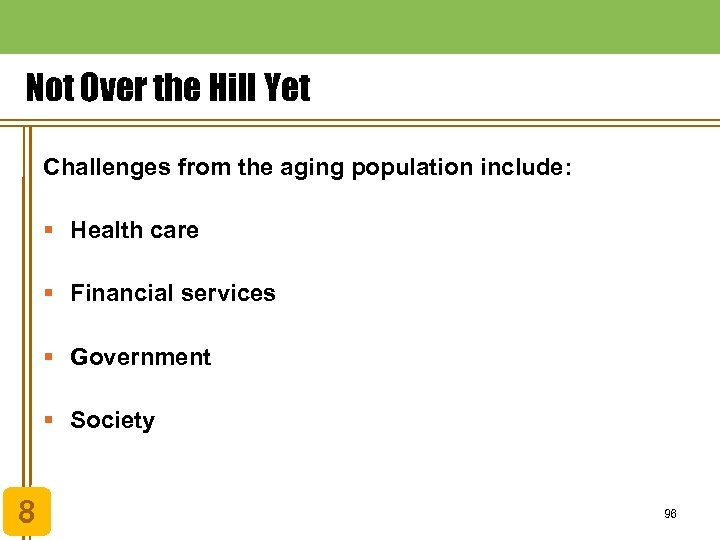 Not Over the Hill Yet Challenges from the aging population include: § Health care