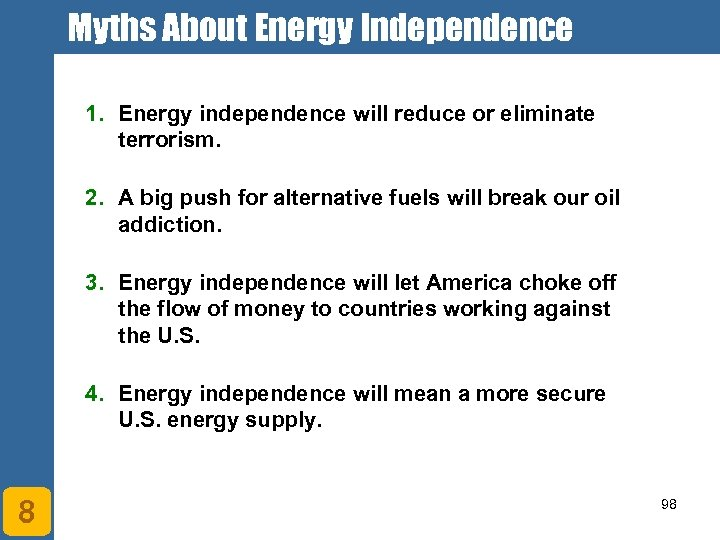 Myths About Energy Independence 1. Energy independence will reduce or eliminate terrorism. 2. A