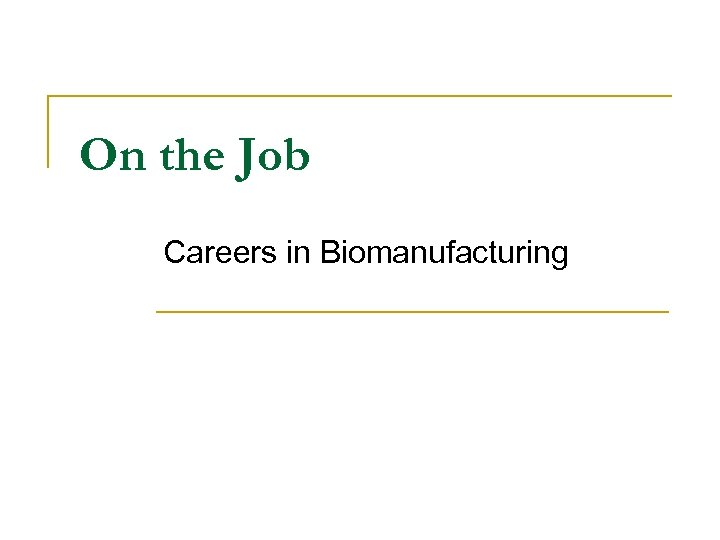 On the Job Careers in Biomanufacturing