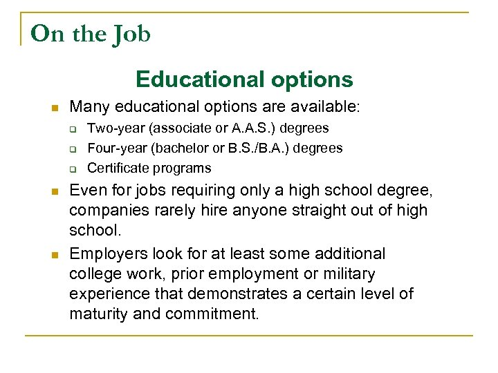 On the Job Educational options n Many educational options are available: q q q