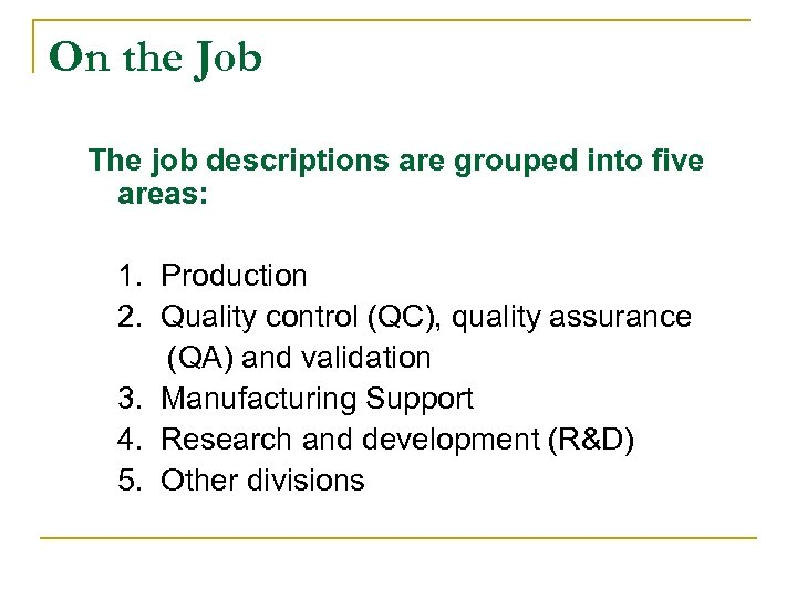On the Job The job descriptions are grouped into five areas: 1. Production 2.