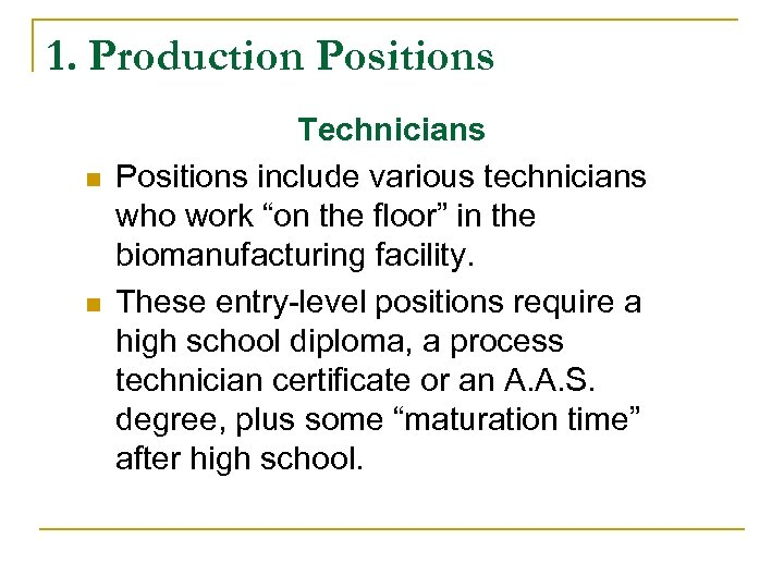 """1. Production Positions n n Technicians Positions include various technicians who work """"on the"""