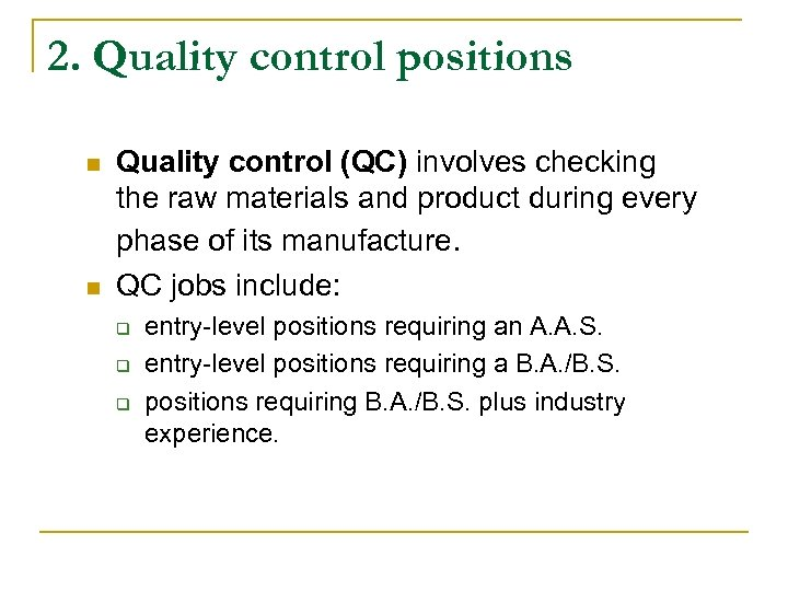 2. Quality control positions n n Quality control (QC) involves checking the raw materials