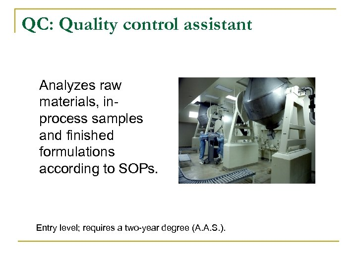 QC: Quality control assistant Analyzes raw materials, inprocess samples and finished formulations according to