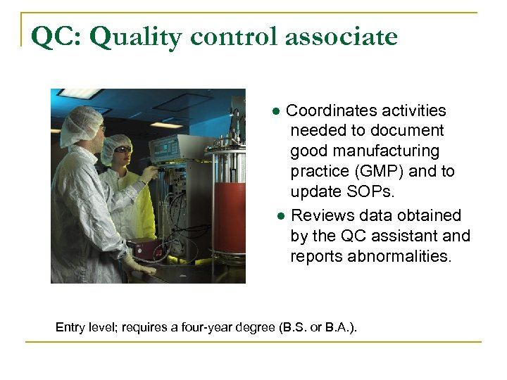 QC: Quality control associate ● Coordinates activities needed to document good manufacturing practice (GMP)