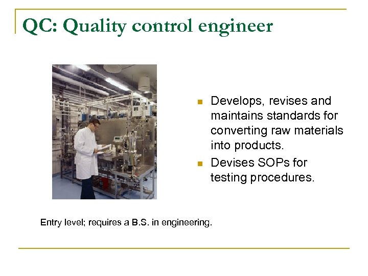 QC: Quality control engineer n n Develops, revises and maintains standards for converting raw