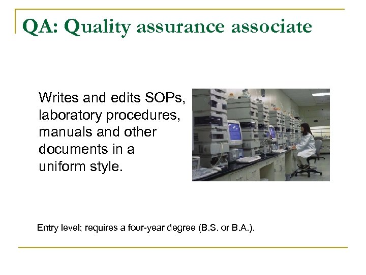 QA: Quality assurance associate Writes and edits SOPs, laboratory procedures, manuals and other documents