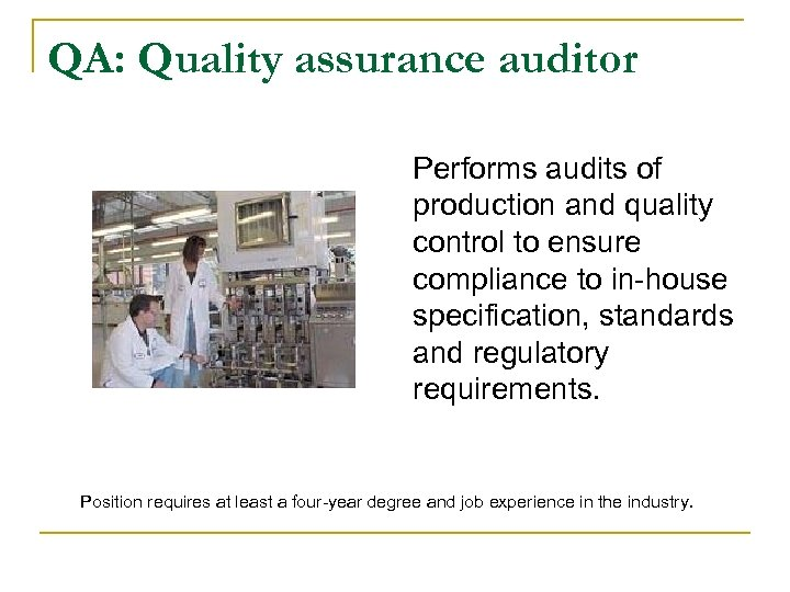 QA: Quality assurance auditor Performs audits of production and quality control to ensure compliance