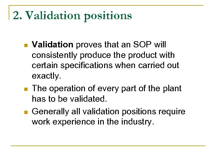2. Validation positions n n n Validation proves that an SOP will consistently produce