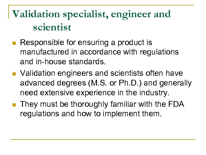 Validation specialist, engineer and scientist n n n Responsible for ensuring a product is