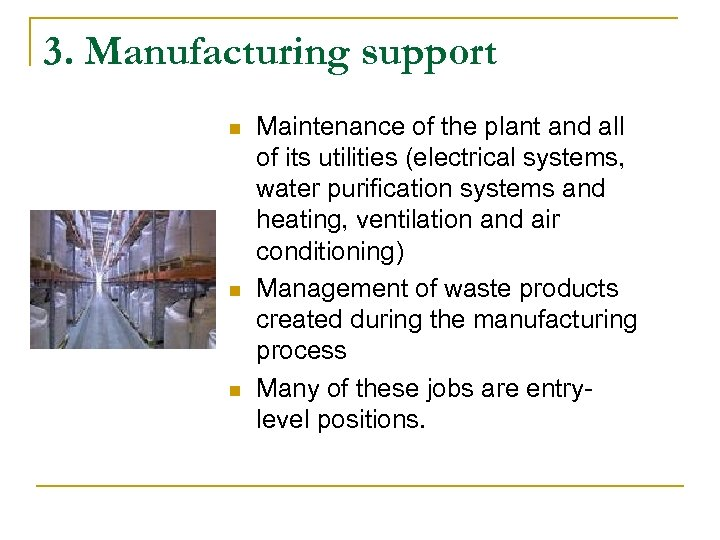 3. Manufacturing support n n n Maintenance of the plant and all of its