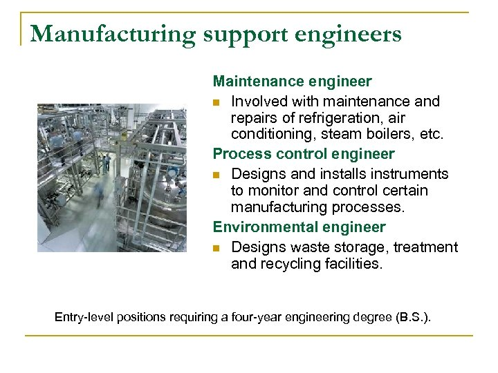 Manufacturing support engineers Maintenance engineer n Involved with maintenance and repairs of refrigeration, air