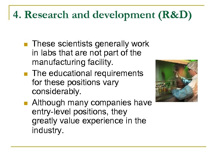 4. Research and development (R&D) n n n These scientists generally work in labs