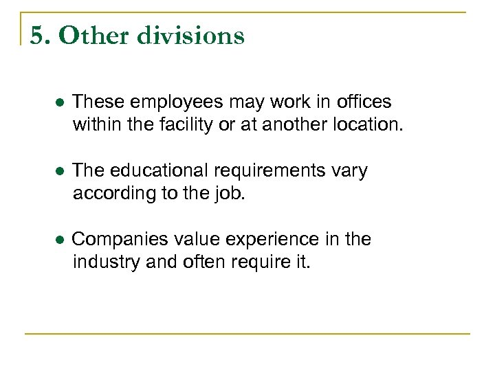 5. Other divisions ● These employees may work in offices within the facility or