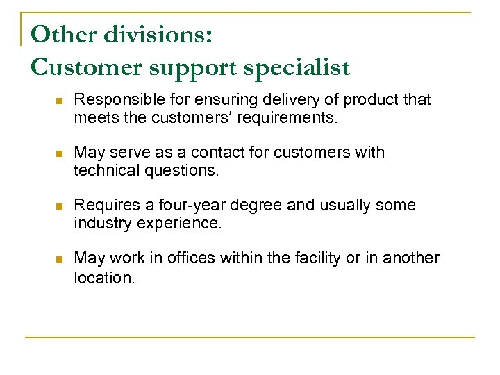 Other divisions: Customer support specialist n Responsible for ensuring delivery of product that meets