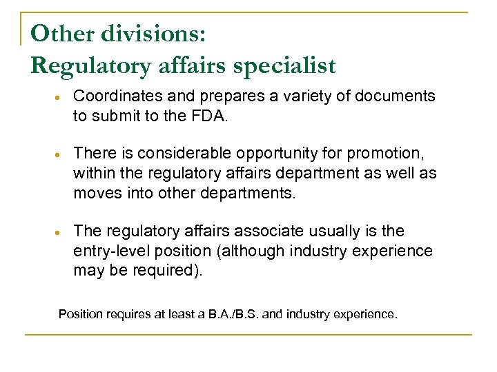 Other divisions: Regulatory affairs specialist Coordinates and prepares a variety of documents to submit