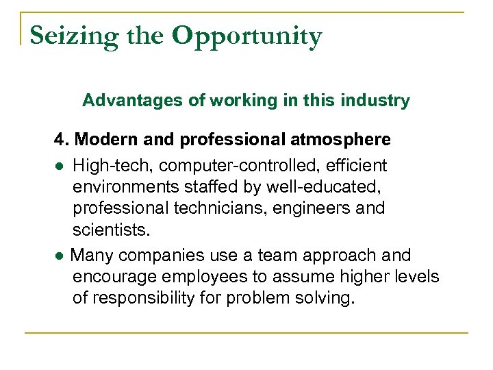 Seizing the Opportunity Advantages of working in this industry 4. Modern and professional atmosphere