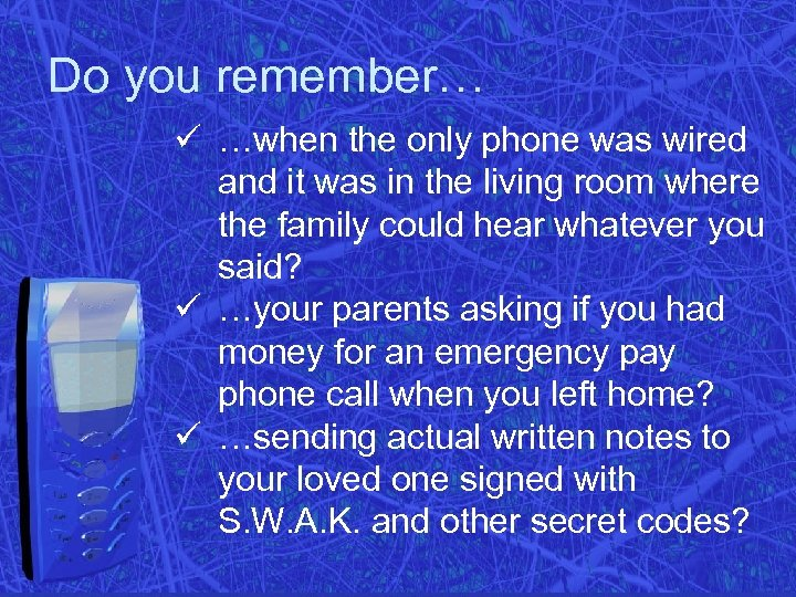 Do you remember… ü …when the only phone was wired and it was in