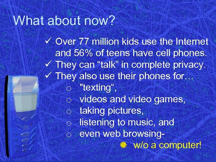 What about now? ü Over 77 million kids use the Internet and 56% of