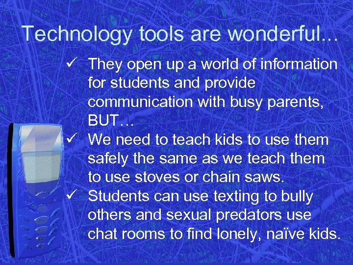 Technology tools are wonderful. . . ü They open up a world of information