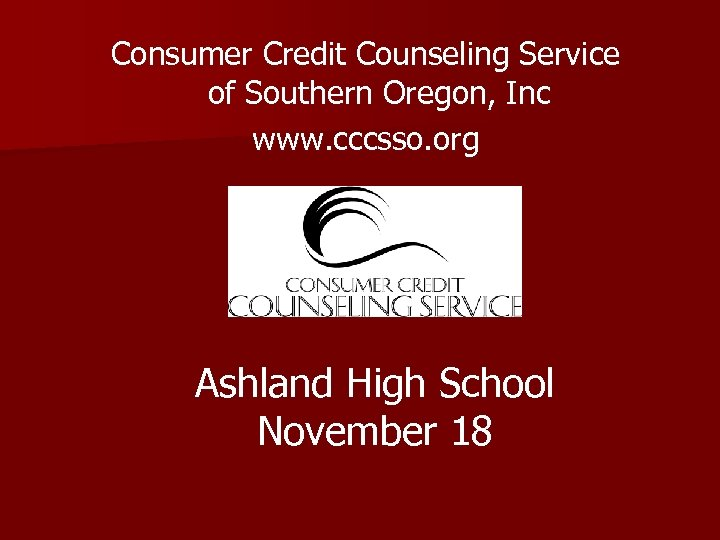 Consumer Credit Counseling Service of Southern Oregon, Inc www. cccsso. org Ashland High School