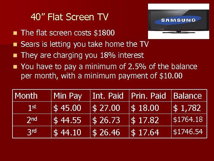 "40"" Flat Screen TV n n The flat screen costs $1800 Sears is letting"