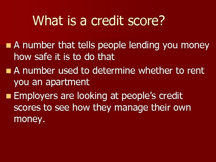 What is a credit score? n. A number that tells people lending you money