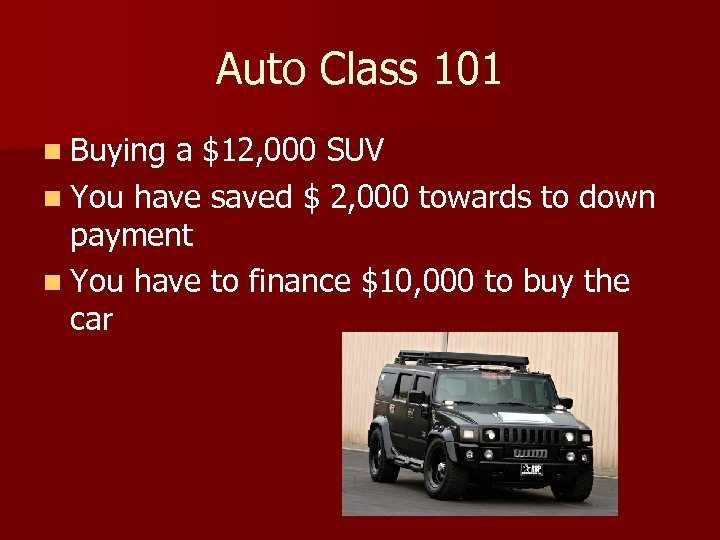 Auto Class 101 n Buying a $12, 000 SUV n You have saved $